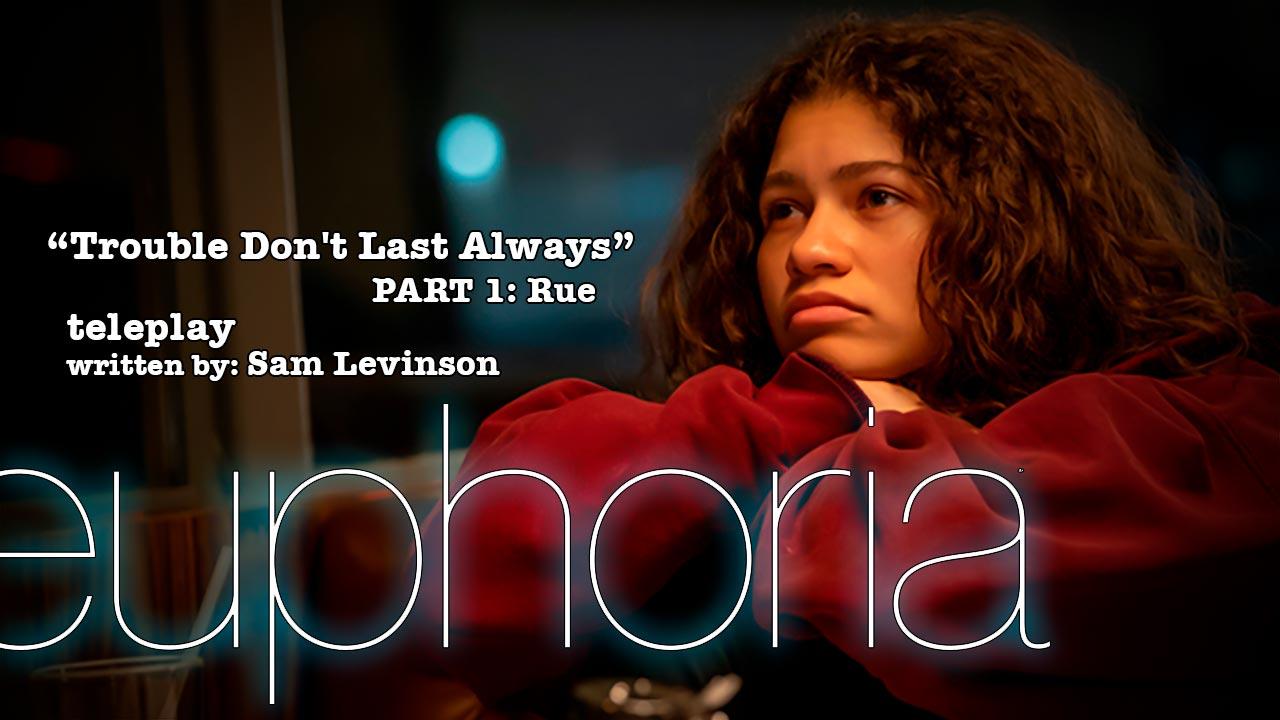 Euphoria-Trouble-Dont-Last-Always-Part-1-Rue-teleplay-script-tt-1280x720