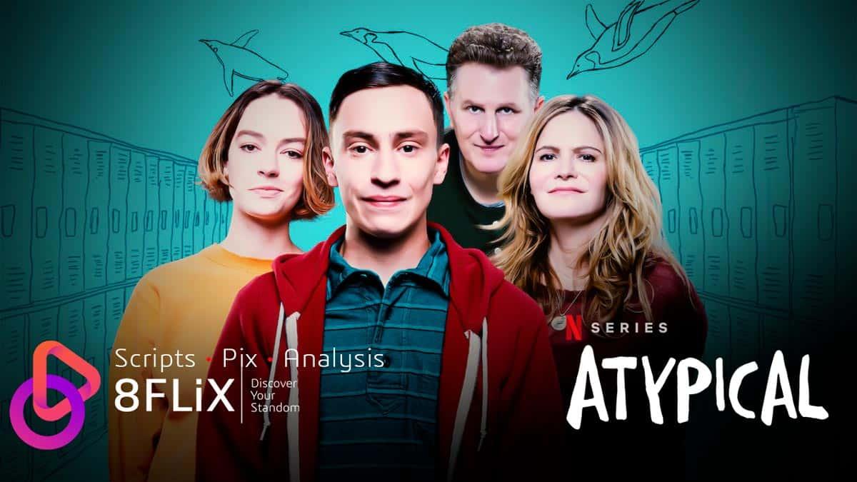 Atypical • Scripts, Transcripts & Teleplays • Season 1 - 8FLiX