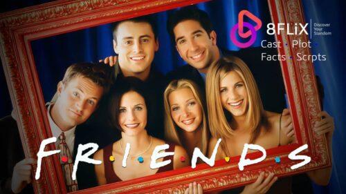 Friends cast plot facts scripts at 8FLiX
